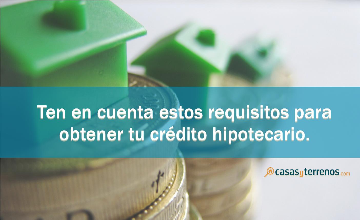 ¿Quieres pedir un crédito hipotecario? No te olvides de estos requisitos.