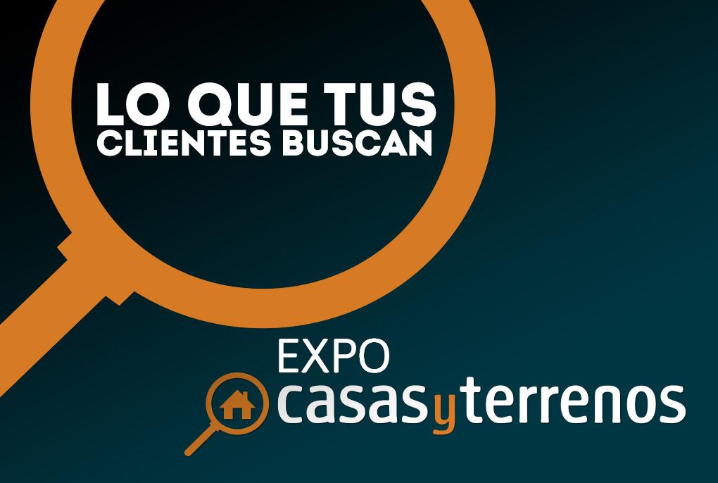 Lo que tus clientes buscan en Expo Casas y Terrenos